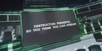 DestructoidPresentsSoYouThinkYouCanStreamCompetition