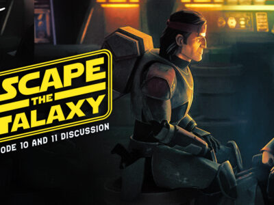 Marty Silva Rachel Kaser Omar Escape the Galaxy Star Wars: The Bad Batch episode 10 11 Common Ground discussion review Devils Deal Devil's Deal